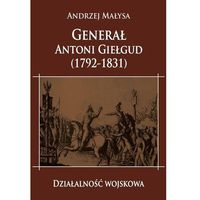 Generał Antoni Giełgud (1792-1831) Działalność wojskowa, oprawa twarda