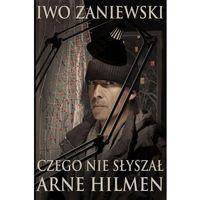 Iwo Zaniewski. Czego nie słyszał Arne Hilmen. (9788377477922)