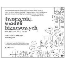 Tworzenie Modeli Biznesowych. Podręcznik Wizjonera (Helion)