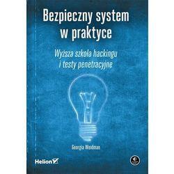 Bezpieczny system w praktyce. Wyższa szkoła hackingu i testy penetracyjne (ISBN 9788328303522)