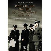 POLSKIE SIŁY ZBROJNE NA ZACHODZIE 1939-1946 - Wysyłka od 3,99 - porównuj ceny z wysyłką, Peszke Michael A