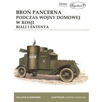 Broń pancerna podczas wojny domowej w Rosji. Biali i Ententa - Dostawa 0 zł (9788365746030)
