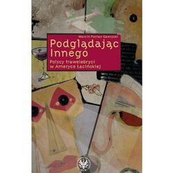 Podglądając Innego. Polscy trawelebryci w Ameryce Łacińskiej, książka w oprawie broszurowej