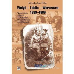 Wołyń-Lublin-Warszawa 1939-1989. Wspomnienia żołnierza 27 Wołyńskiej Dywizji Piechoty Armii Krajowej (Ry