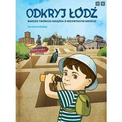 Odkryj Łódź. Bardzo twórcza książka o niezwykłym mieście + zakładka do książki GRATIS (ISBN 978