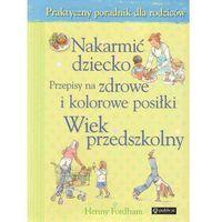 Nakarmi? dziecko Przepisy na zdrowe i kolorowe posi?ki (128 str.)