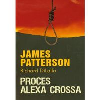 Proces Alexa Crossa - Patterson James, DiLallo Richard (400 str.)