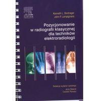 Pozycjonowanie W Radiologii Klasycznej Dla Techników Elektroradiologii (340 str.)