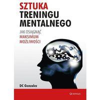 Sztuka treningu mentalnego. Jak osiągnąć maksimum możliwości - DC GONZALEZ (2017)