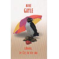 Szkoda, że Cię tu nie ma, Mike Gayle