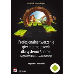 Profesjonalne tworzenie gier internetowych dla systemu Android w językach HTML5, CSS3 i Javascript, książka