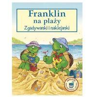 Franklin na plaży - zgadywanki i naklejanki wyd.2, oprawa broszurowa