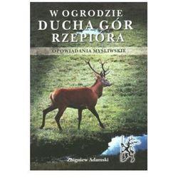 W ogrodzie ducha gór rzepióra opowiadania myśliwskie, książka z ISBN: 9788389863966