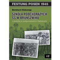 Szkoła Podchorążych SS w Brunszwiku z siedzibą w podpoznańskich Owińskach (ilość stron 176)