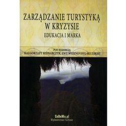Zarządzanie turystyką w kryzysie Edukacja i marka (Małgorzata Bednarczyk, Ewa Wszendybył-Skulska (re)