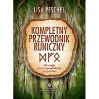 Kompletny przewodnik runiczny - Peschel Lisa (9788373776524)