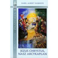 Jezus Chrystus nasz arcykapłan. Rekolekcje wygłoszone w Watykanie 10-16 lutego 2008 roku (176 str.)