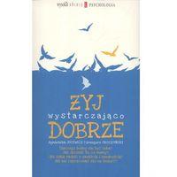 Żyj wystarczająco dobrze - Jucewicz Agnieszka, Sroczyński Grzegorz, książka w oprawie miękkej