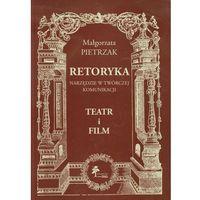 Retoryka Narzędzie w twórczej komunikacji Teatr i film - wysyłamy w 24h (334 str.)