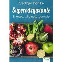 Superodżywianie. Energia, witalność, zdrowie - Ruediger Dahlke (9788365404916)