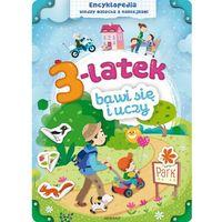 3-latek bawi się i uczy. Encyklopedia wiedzy malucha + zakładka do książki GRATIS