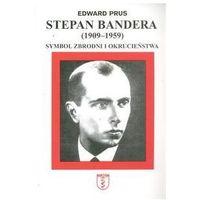 Stepan Bandera 1900-1959 Symbol zbrodni i okrucieństwa (390 str.)
