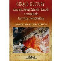 Ginące kultury Australii, Nowej Zelandii i Kanady a zarządzanie turystyką zrównoważoną (9788375561944)