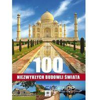 100 Niezwykłych Budowli Świata Tw (opr. twarda)