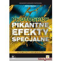 Photoshop Pikantne efekty specjalne (9788324670864)