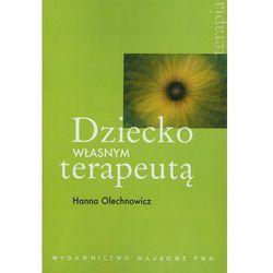 Dziecko własnym terapeutą (Olechnowicz Hanna)