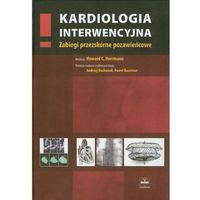 Kardiologia interwencyjna. Zabiegi przezskórne pozawieńcowe (9788360608180)