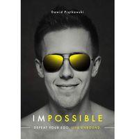 Impossible. Defeat your ego. Live unbound - Dawid Piątkowski