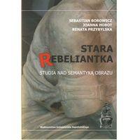 Stara rebeliantka Studia nad semantyką obrazu (2010)