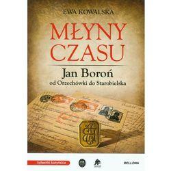 Młyny czasu. Jan Boroń od Orzechówki do Starobielska, pozycja z kategorii Historia