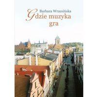 Gdzie muzyka gra - Barbara Wrzesińska
