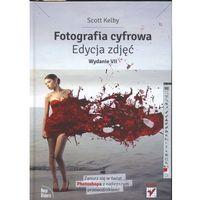 FOTOGRAFIA CYFROWA EDYCJA ZDJĘĆ WYD. VII TW, SCOTT KELBY