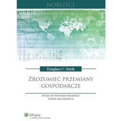 Zrozumieć przemiany gospodarcze [PRZEDSPRZEDAŻ], książka z kategorii Biznes, ekonomia