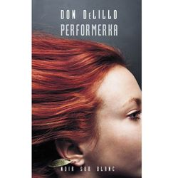 Performerka - Don DeLillo, pozycja wydana w roku: 2009