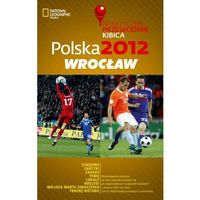 Polska 2012: Wrocław. Praktyczny przewodnik kibica (2012)