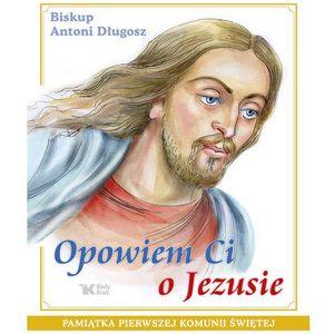 Biały kruk Opowiem ci o jezusie. ewangelia dla dzieci pamiątka pierwszej komunii świętej (9788375530193)