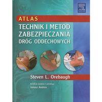Atlas technik i metod zabezpieczania dróg oddechowych, Orebaugh Steven L.