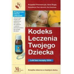 Kodeks Leczenia Twojego Dziecka Leki bez Recepty 2009 (Krzysztof Piwowarczyk, Ilona Ślugaj)