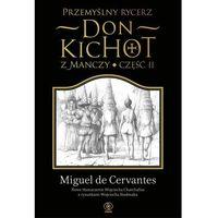 Przemyślny rycerz don Kichot z Manczy Część 2 - Miguel Cervantes, pozycja wydana w roku: 2016