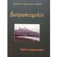 Świętokrzyskie. Podróż sentymentalna - Krzysztof Lorek, Jarosław Machnicki, Jerzy Osiecki