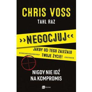 Negocjuj jakby od tego zależało twoje życie Nigdy nie idź na kompromis, Raz Tahl|Chris Voss