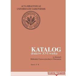 Katalog druków XVI wieku w zbiorach Biblioteki Uniwersyteckiej w Warszawie, rok wydania (2011)
