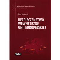 BEZPIECZEŃSTWO WEWNĘTRZNE UNII EUROPEJSK IEJ 9788364785047 (ISBN 9788364785047)