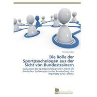 Die Rolle der Sportpsychologen aus der Sicht von Bundestrainern Leber, Thorsten (9783838139968)