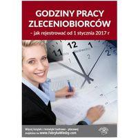 Godziny pracy zleceniobiorców - jak rejestrować od 1 stycznia 2017 r. - Jarosława Warszawska (ISBN 97883269