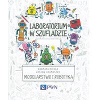 Laboratorium w szufladzie Modelarstwo i robotyka [Kiraga Dagmara, Adamaszek Zasław] (9788301182076)